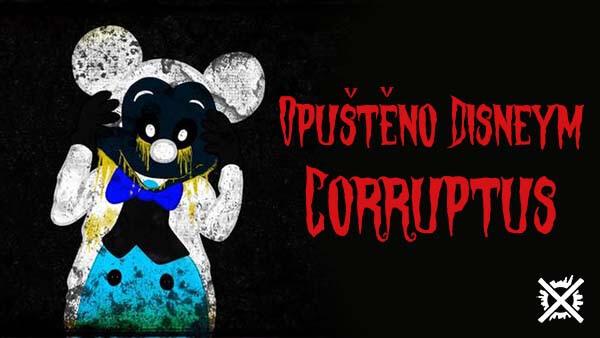 Opuštěno Disneym - Abandoned by Disney - Corruptus 3 creepypasta česky darktown.cz