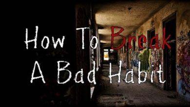 Photo of HOW TO BREAK A BAD HABIT – CREEPYPASTA